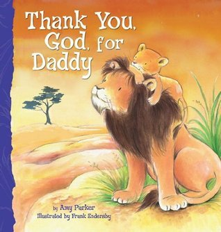 Thank You God for Daddy  by  Amy Parker