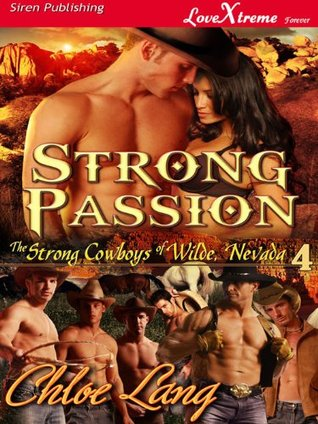 Strong Passion (The Strong Cowboys of Wilde, Nevada #4)  by  Chloe Lang