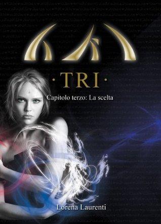 TRI - Capitolo terzo: La scelta  by  Lorena Laurenti