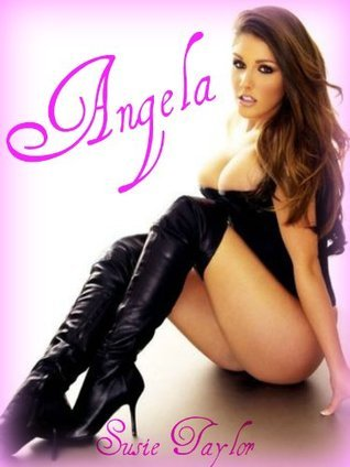 Angela -- BDSM Male Dominance Female Submission Erotica Sex  by  Susie Taylor