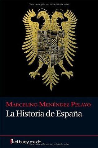 La Historia de España (Ensayo)  by  Marcelino Menendez Pelayo