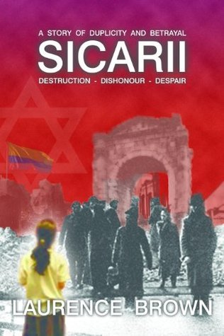 SICARII  Destruction-Dishonour-Despair  A Story of Duplicity and Betrayal  by  Laurence Brown