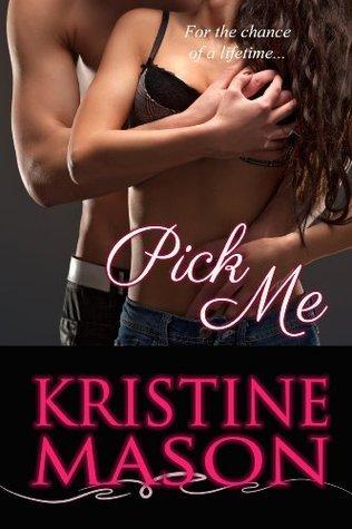Pick Me (Reality TV Romance #1)  by  Kristine Mason