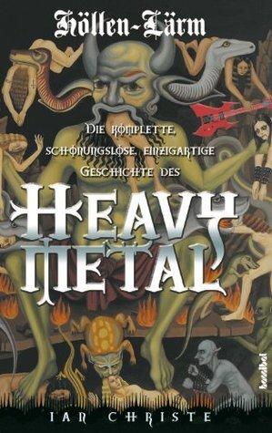 Höllen-Lärm - Die komplette, schonungslose, einzigartige Geschichte des Heavy Metal  by  Ian Christe