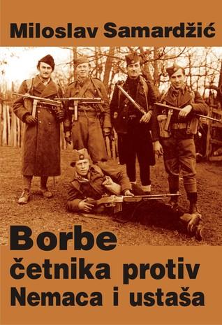 Borbe četnika protiv Nemaca i ustaša  by  Miloslav Samardžić