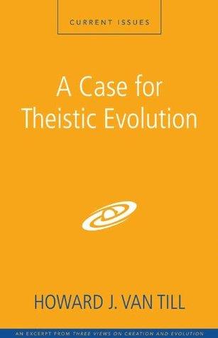 A Case for Theistic Evolution: A Zondervan Digital Short  by  Howard J. Van Till