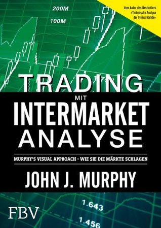 Trading mit Intermarket-Analyse: Murphy´s Visual Approach - Wie Sie die Märkte schlagen John J. Murphy