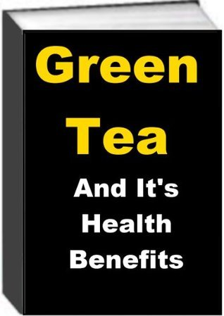 Green Tea and Its Health Benefits  by  Jack Earl