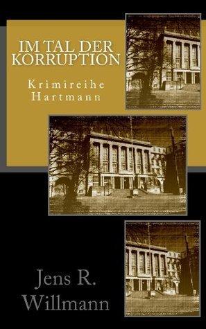 Im Tal der Korruption (Krimreihe Hartmann)  by  Jens R. Willmann