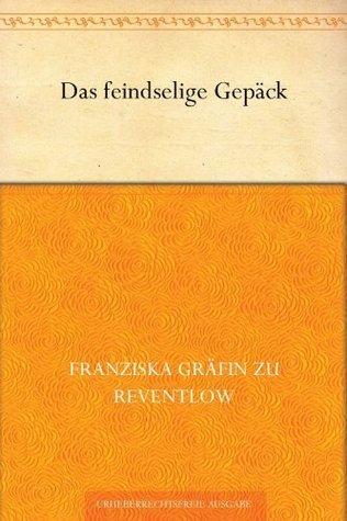Das feindselige Gepäck  by  Franziska zu Reventlow Franziska zu