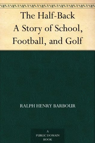 The Half-Back A Story of School, Football, and Golf  by  Ralph Henry Barbour
