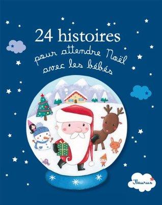 24 histoires pour attendre Noël avec les bébés (Histoires à raconter pour les bébés) Alice Brière-Haquet