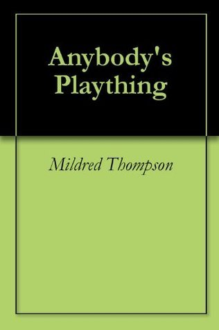 Anybodys Plaything  by  Mildred Thompson