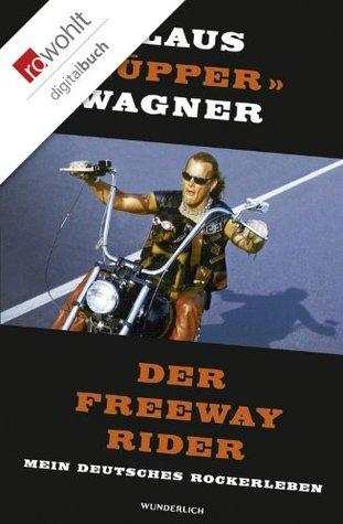 Der Freeway Rider: Mein deutsches Rockerleben Klaus «Hüpper» Wagner