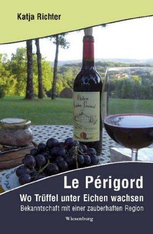 Le Périgord - Wo Trüffel unter Eichen wachsen: Bekanntschaft mit einer zauberhaften Region  by  Katja Richter