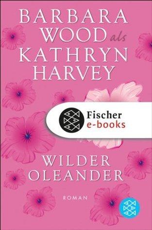 Wilder Oleander: Roman  by  Kathryn Harvey