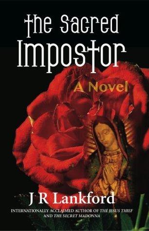 The Sacred Impostor (The Jesus Thief series) J.R. Lankford
