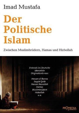 Der Politische Islam: Zwischen Muslimbrüdern, Hamas und Hizbollah  by  Imad Mustafa