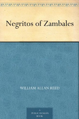 Negritos of Zambales  by  William Allan Reed