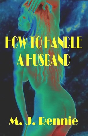 How to Manage a Man: A Novel of Female Domination  by  M.J. Rennie