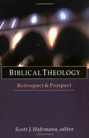 Biblical Theology: Retrospect & Prospect Scott J. Hafemann
