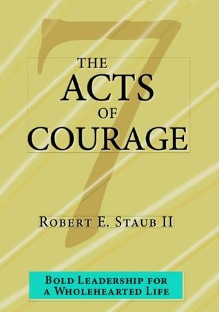 The 7 Acts of Courage  by  Robert Staub