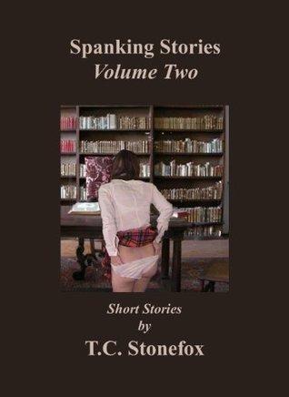 Spanking Stories Volume 2  by  T.C. Stonefox