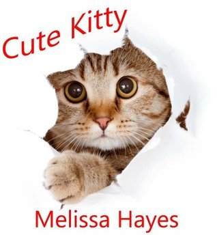 Cute Kitty (A Beautifully Illustrated childrens Picture Rhyming Book With Cute Pictures: Perfect for Bedtime Stories!)  by  Melissa Hayes