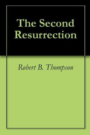 The Second Resurrection Robert B. Thompson