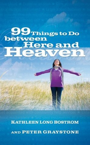 99 Things to do between Here and Heaven  by  Kathleen Long Bostrom