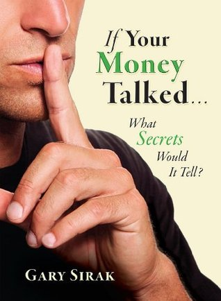 If Your Money Talked...What Secrets Would It Tell?  by  Gary Sirak