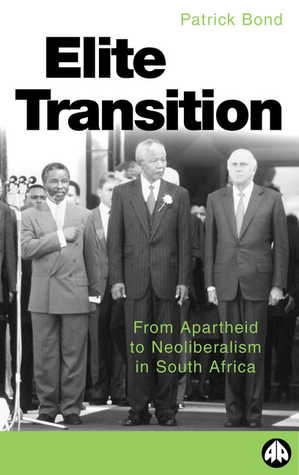 Elite Transition - From Apartheid to Neoliberalism in South Africa Patrick Bond