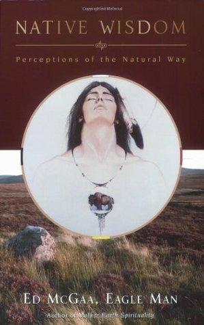 Native Wisdom: Perceptions of the Natural Way Ed McGaa