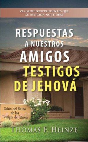Respuestas a Nuestros Amigos Testigos de Jehova Thomas Heinze