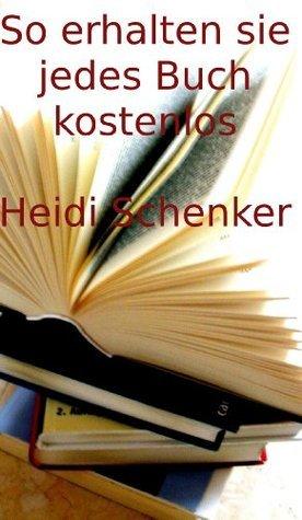 So erhalten sie jedes Buch kostenlos  by  Heidi Schenker