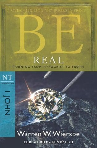 Be Real (1 John): Turning from Hypocrisy to Truth (The BE Series Commentary) Warren W. Wiersbe