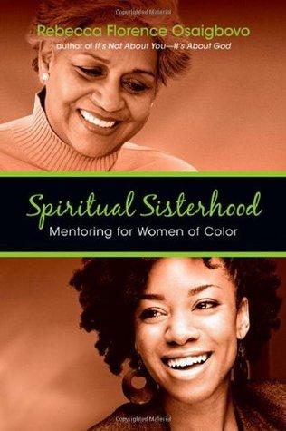 Spiritual Sisterhood: Mentoring for Women of Color Rebecca Florence Osaigbovo