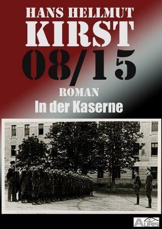 08/15 In der Kaserne Hans Hellmut Kirst