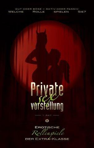 Private Sexvorstellung 1. Akt: Erotische Rollenspiele der Extraklasse Ulla Jacobsen