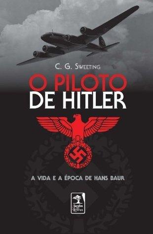 O piloto de Hitler C.G. Sweeting
