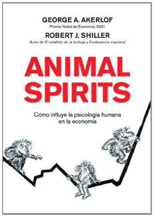 Animal Spirits: Cómo influye la psicología humana en la economía Robert J. Shiller