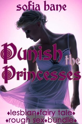 Punish the Princesses  by  Sofia Bane