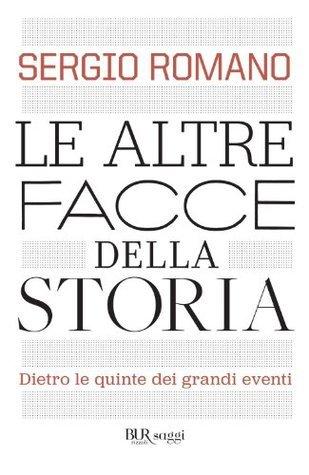 Le altre facce della storia: Dietro le quinte dei grandi eventi Sergio Romano