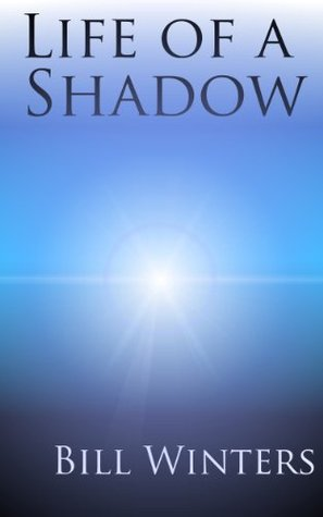 Life of a Shadow  by  Bill Winters