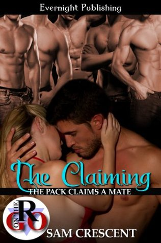 The Claiming (The Pack Claims a Mate, #1) Sam Crescent