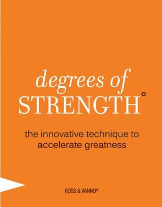 Degrees of Strength: The Innovative Technique to Accelerate Greatness Craig Ross