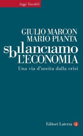 Sbilanciamo leconomia: Una via duscita dalla crisi (Saggi Tascabili Laterza) Mario Pianta