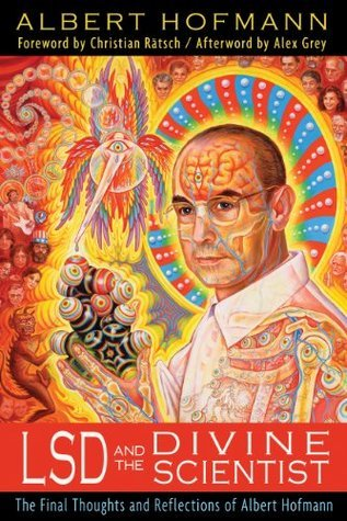 LSD and the Divine Scientist: The Final Thoughts and Reflections of Albert Hofmann  by  Albert Hofmann