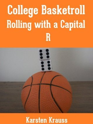 College Basketroll: Rolling with a Capital R  by  Karsten Krauss