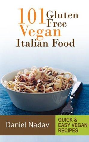 101 Gluten Free Vegan Italian Food Daniel Nadav